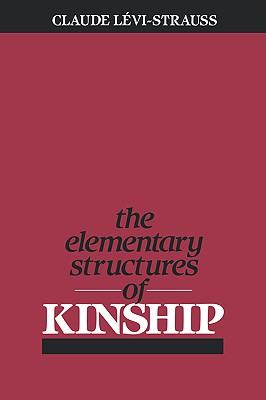 The Elementary Structures of Kinship, Levi-Strauss, Claude