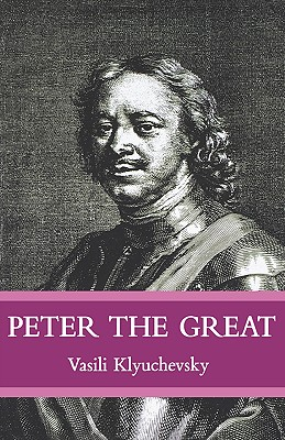 Peter The Great: The Classic Biography of Tsar Peter the Great, Klyuchevsky, Vasisi