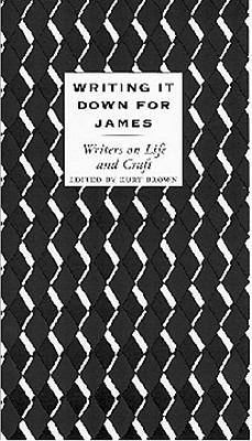 Writing It Down for James: Writers on Life and Craft, Brown, Kurt; EDITOR