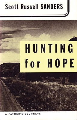 Hunting for Hope : A Fathers Journeys, SCOTT R. SANDERS