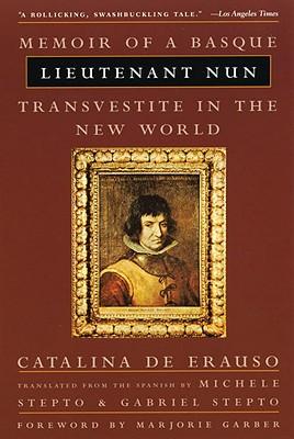 Lieutenant Nun : Memoir of a Basque Transvestite in the New World, CATALINA DE ERAUSO, MICHELE STEPTO, GABRIEL STEPTO