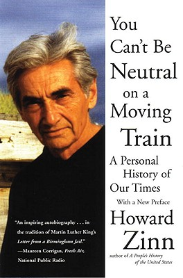 You Can't Be Neutral on a Moving Train: A Personal History of Our Times, Zinn, Howard