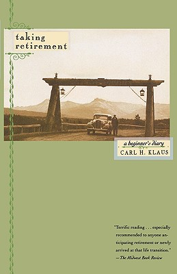 Taking Retirement: A Beginner's Diary, Klaus, Carl H.
