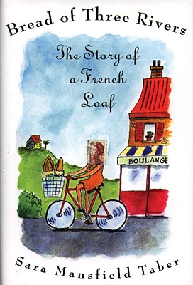 Bread of Three Rivers: The Story of a French Loaf, Mansfield Taber, Sara