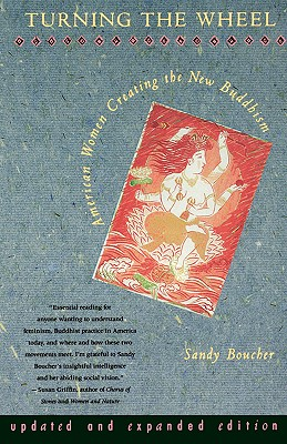 Turning The Wheel: American Women Creating the New Buddhism, Boucher, Sandy