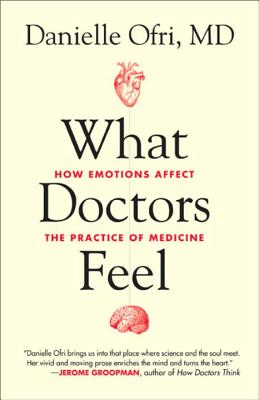 Image for What Doctors Feel: How Emotions Affect the Practice of Medicine