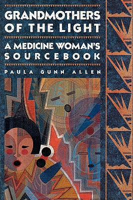 Grandmothers of the Light, a Medicine Woman's Sourcebook, Allen, Paula Gunn