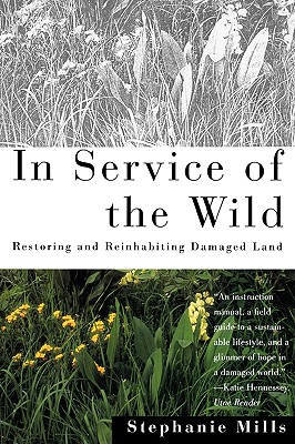 IN SERVICE OF THE WILD RESTORING AND REINHABITING DAMAGED LAND, MILLS, STEPHANIE