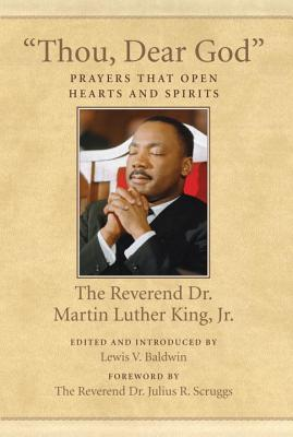 'THOU, DEAR GOD': PRAYERS THAT OPEN HEARTS AND SPIRITS, KING JR., MARTIN LUTHER