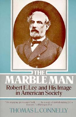 Image for The Marble Man: Robert E. Lee and His Image in American Society