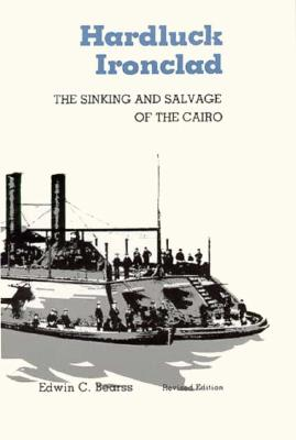 Hardluck Ironclad: The Sinking and Salvage of the Cairo, Bearss, Edwin C.
