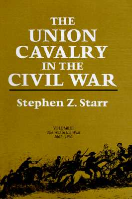The Union Cavalry in the Civil War: The War in the West, 1861-1865, Stephen Z. Starr