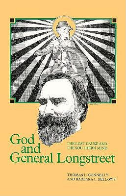God and General Longstreet: The Lost Cause and the Southern Mind, Connelly, Thomas L. And Barbara L. Bellows