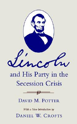 Lincoln and His Party in the Secession Crisis, Potter, David M.