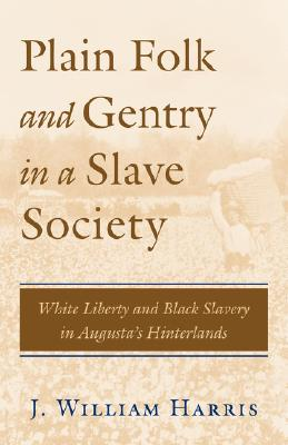Image for Plain Folk and Gentry in a Slave Society: White Liberty and Black Slavery in Augusta's Hinterlands