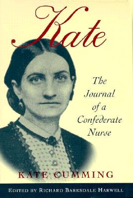 Kate: The Journal of a Confederate Nurse, Kate Cumming, Richard Barksdale Harwell