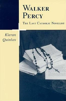 Walker Percy: The Last Catholic Novelist (Southern Literary Studies), Kieran Quinlan