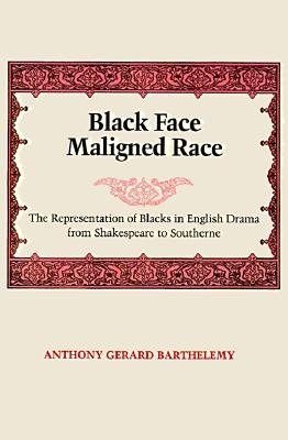 Black Face, Maligned Race: The Representation of Blacks in English Drama from Shakespeare to Southerne, Barthelemy, Anthony Gerard