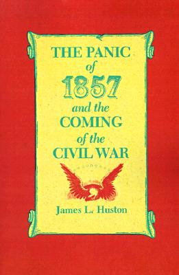 The Panic of 1857 and the Coming of the Civil War, Huston, James L.