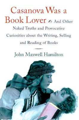 Image for Casanova Was A Book Lover: And Other Naked Truths and Provocative Curiosities about the Writing, Selling, and Reading of Books