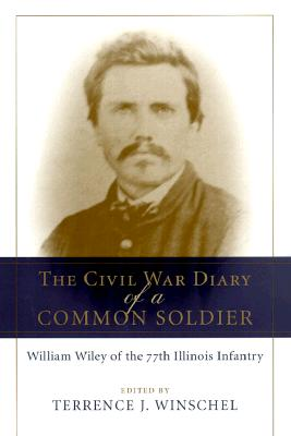 Image for The Civil War Diary of a Common Soldier: William Wiley of the 77th Illinois Infantry