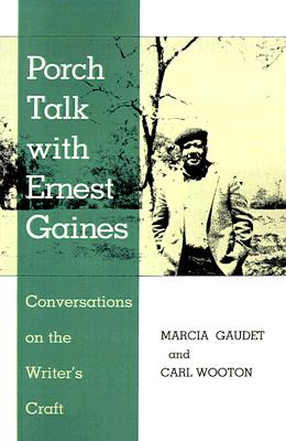 Porch Talk with Ernest Gaines: Conversations on the Writer's Craft (Southern Literary Studies), Gaudet, Marcia; Wooton, Carl