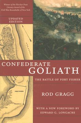 Confederate Goliath: The Battle of Fort Fisher, Gragg, Rod