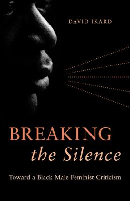 Image for Breaking the Silence: Toward a Black Male Feminist Criticism