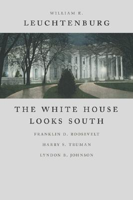 Image for The White House Looks South: Franklin D. Roosevelt, Harry S. Truman, Lyndon B. Johnson (Walter Lynwood Fleming Lectures in Southern History)
