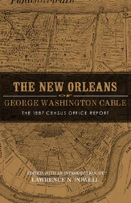 Image for The New Orleans of George Washington Cable: The 1887 Census Office Report