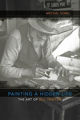 Image for Painting a Hidden Life: The Art of Bill Traylor (Walter Lynwood Fleming Lectures in Southern History)