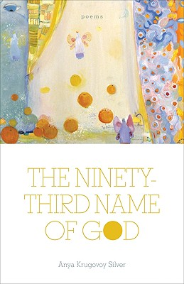 The Ninety-Third Name of God: Poems, Anya Krugovoy Silver
