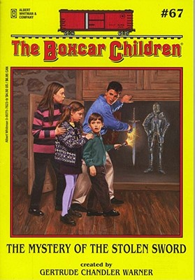 The Mystery of the Stolen Sword (The Boxcar Children Mysteries #67), Gertrude Chandler Warner; Charles Tang