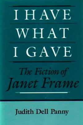 I HAVE WHAT I GAVE : THE FICTION OF JANE, JUDITH DELL PANNY