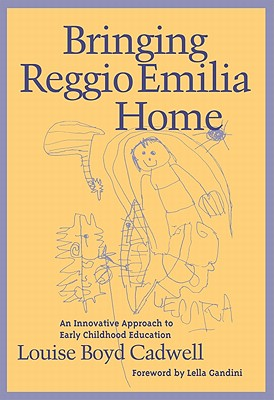 Image for Bringing Reggio Emilia Home: An Innovative Approach to Early Childhood Education (Early Childhood Education Series)