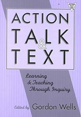 Image for Action, Talk, and Text: Learning and Teaching Through Inquiry (Practitioner Inquiry, 16)