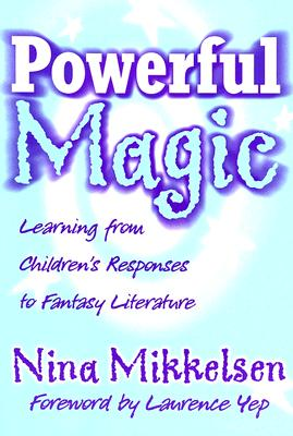 Powerful Magic: Learning Form Children's Responses to Fantasy Literature (Language and Literacy), Mikkelsen, Nina