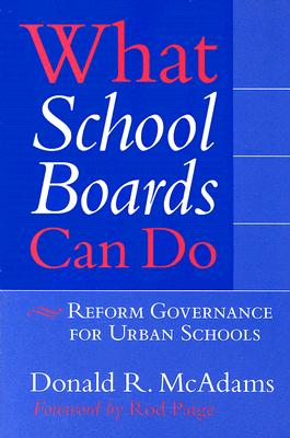 What School Boards Can Do: Reform Governance for Urban Schools, McAdams, Donald R.