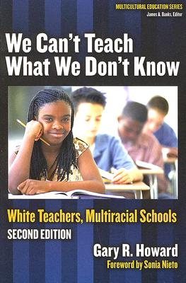 Image for We Can't Teach What We Don't Know: White Teachers, Multiracial Schools (Multicultural Education (Paper))