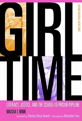 Image for Girl Time: Literacy, Justice, and the School-to-Prison Pipeline (The Teaching for Social Justice Series)