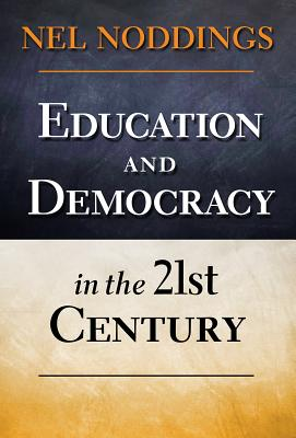 Education and Democracy in the 21st Century, Nel Noddings