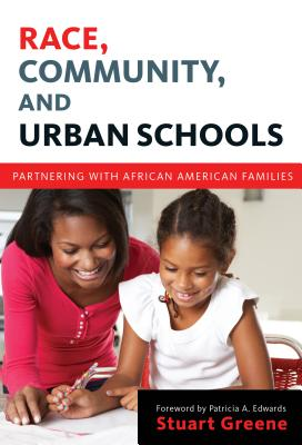 Race, Community, and Urban Schools: Partnering with African American Families (Language and Literacy), Stuart Greene  (Author)