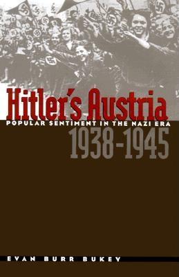 Hitler's Austria: Popular Sentiment in the Nazi Era, 1938-1945, Bukey, Evan Burr