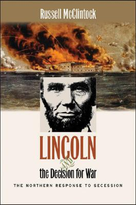Lincoln and the Decision for War: The Northern Response to Secession (Civil War America), McClintock, Russell