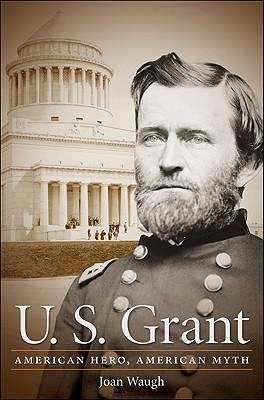 U. S. Grant: American Hero, American Myth (Civil War America), Waugh, Joan