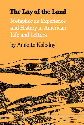 The Lay of the Land: Metaphor As Experience and History in American Life and Letters, Kolodny, Annette