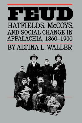 Image for Feud: Hatfields, McCoys, and Social Change in Appalachia, 1860-1900 (Fred W. Morrison Series in Southern Studies)