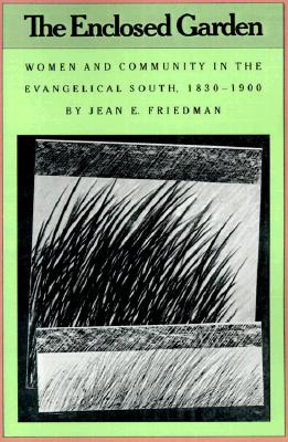 Image for The Enclosed Garden: Women and Community in the Evangelical South, 1830-1900 (Fred W. Morrison Series in Southern Studies)