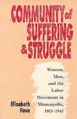 Image for Community of Suffering and Struggle: Women, Men, and the Labor Movement in Minneapolis, 1915-1945 (Gender and American Culture)