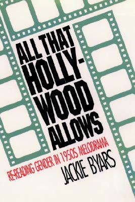 Image for All That Hollywood Allows: Re-reading Gender in 1950s Melodrama (Gender and American Culture)